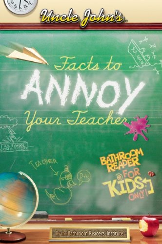 9781592239825: Uncle John's Facts to Annoy Your Teacher Bathroom Reader for Kids Only! (Uncle John's Bathroom Reader for Kids Only! Series)