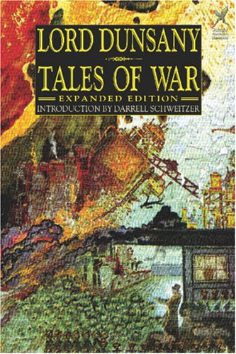 Tales of War: Expanded Edition (1592240429) by Lord Dunsany