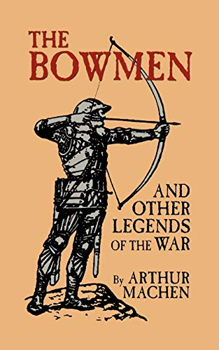 The Bowmen and Other Legends of the: Arthur Machen