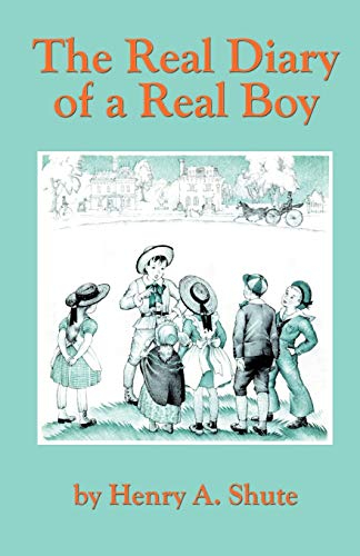The Real Diary of a Real Boy: Henry A. Shute