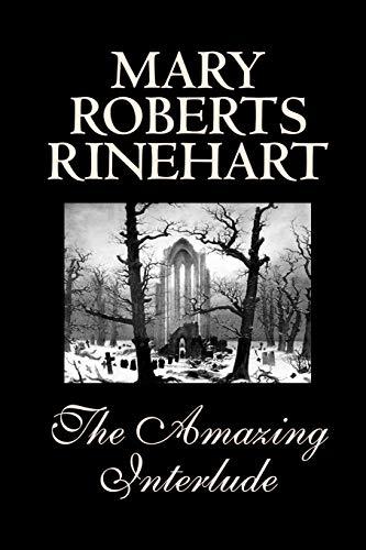 The Amazing Interlude (Paperback): Mary Roberts Rinehart