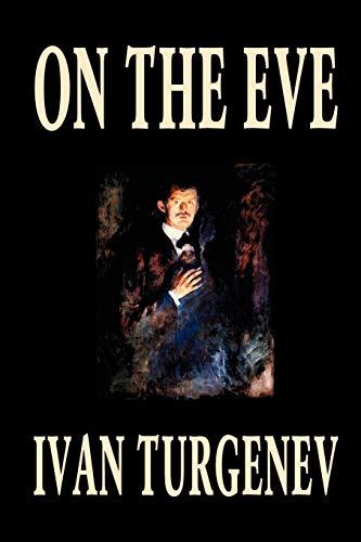 9781592243877: On the Eve by Ivan Turgenev, Fiction, Classics, Literary, Romance