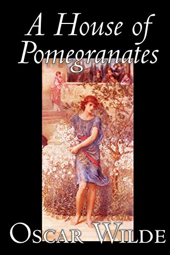 9781592243990: A House of Pomegranates by Oscar Wilde, Fiction: Fairy Tales & Folklore