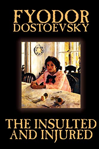 9781592244355: The Insulted and Injured by Fyodor Mikhailovich Dostoevsky, Fiction, Literary