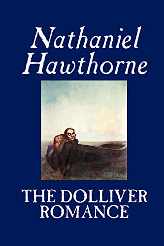 9781592244645: The Dolliver Romance by Nathaniel Hawthorne, Fiction, Literary