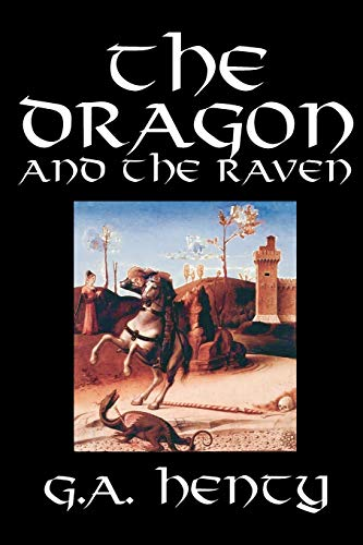 9781592244652: The Dragon and the Raven by G. A. Henty, Fiction, Historical