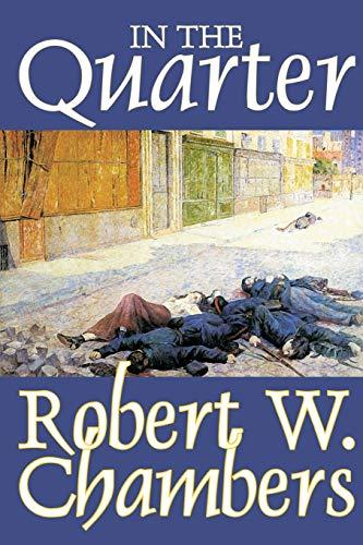 In the Quarter by Robert W. Chambers,: Robert W. Chambers