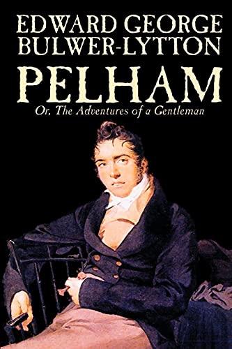 Pelham Or, the Adventures of a Gentleman: Edward George Bulwer-Lytton