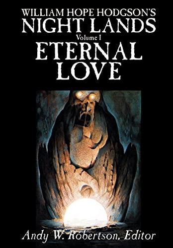 9781592246786: WILLIAM HOPE HODGSON'S NIGHT LANDS, Volume I, Eternal Love: v. I