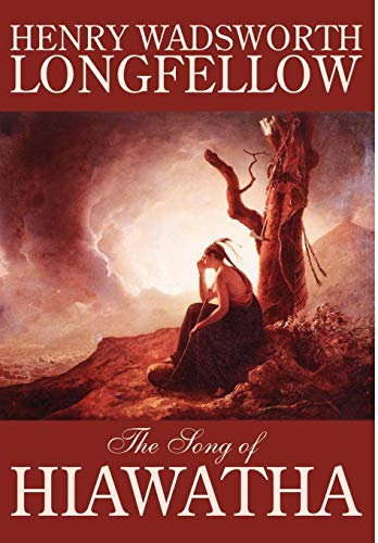 The Song of Hiawatha by Henry Wadsworth: Henry Wadsworth Longfellow