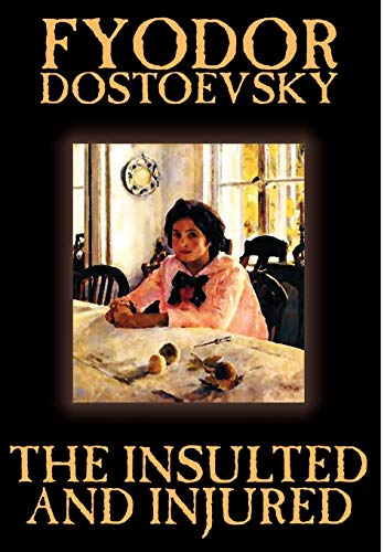 9781592247417: The Insulted and Injured by Fyodor Mikhailovich Dostoevsky, Fiction