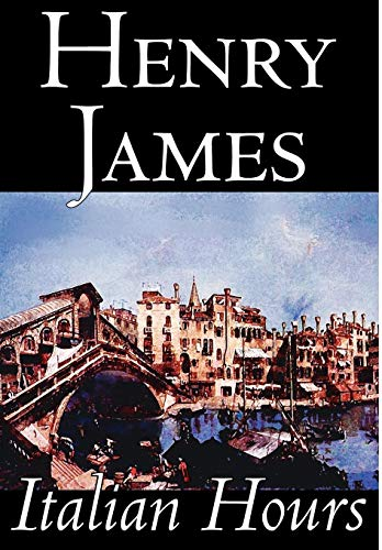 9781592247431: Italian Hours by Henry James, Literary Collections, Travel: Essays & Travelogues, Europe - Italy