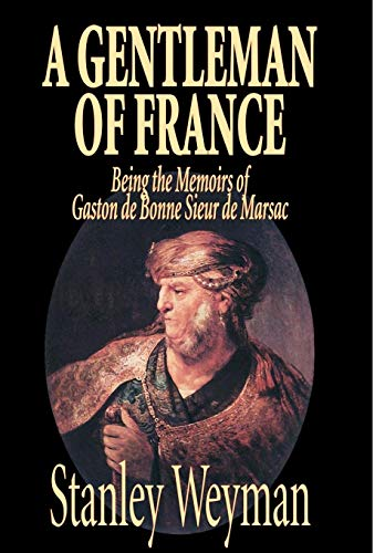 9781592248339: A Gentleman of France by Stanley Weyman, Fiction, Literary, Historical