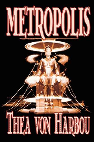 Metropolis by Thea Von Harbou, Science Fiction: Thea Von Harbou