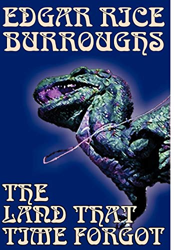 9781592249947: The Land That Time Forgot by Edgar Rice Burroughs, Science Fiction, Fantasy