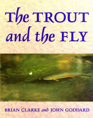The Trout and the Fly (159228003X) by Brian Clarke; John Goddard