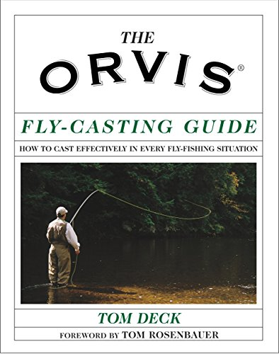 The Orvis Fly-Casting Guide: How to Cast Effectively in Every Fly-Fishing Situation: Deck, Tom