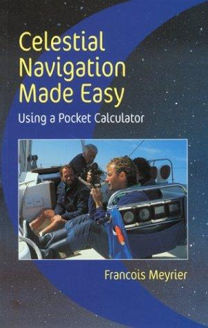 Celestial Navigation Made Easy: Using a Pocket Calculator: Francois Meyrier