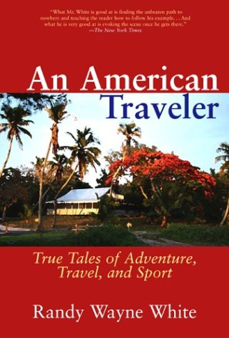 AMERICAN TRAVELER, AN. True Tales of Adventure, Travel, and Sport