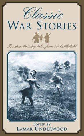 Classic War Stories: Fourteen Thrilling Tales from: Lamar Underwood