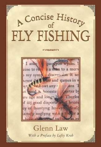 A Concise History of Fly Fishing: Law, Glenn