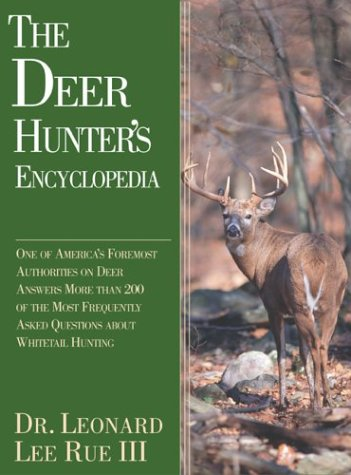 9781592280643: The Deer Hunter's Encyclopedia: One of America's Foremost Deer Authorities Answers More Than 200 of the Most Frequently Asked Questions About Whitetails and Whitetail Hunting