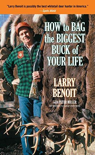 How to Bag the Biggest Buck of: Benoit, Larry &