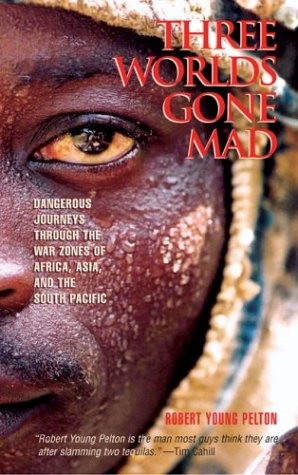 9781592281008: Three Worlds Gone Mad: Dangerous Journeys through the War Zones of Africa, Asia, and the South Pacific