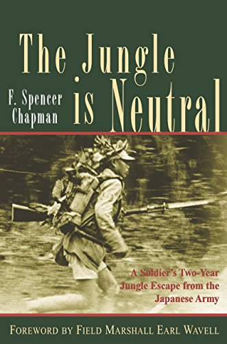The Jungle is Neutral: A Soldier's Two-Year Escape from the Japanese Army: Chapman, F. Spencer