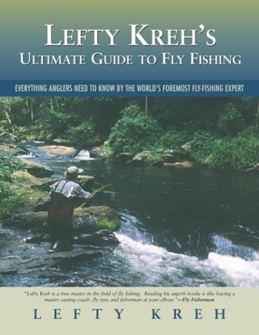 9781592281114: Lefty Kreh's Ultimate Guide to Fly Fishing: Everything Anglers Need to Know by the World's Foremost Fly Fishing Expert