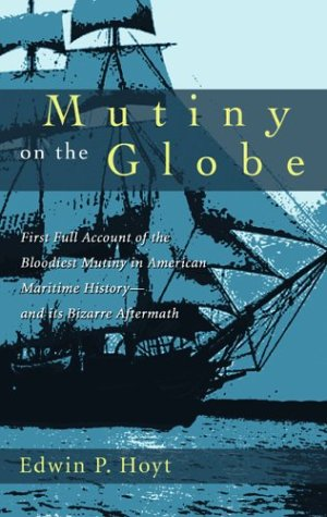 9781592281183: Mutiny on the Globe: The First Full Account of the Bloodiest Mutiny in American Maritime History--and its Bizarre Aftermath
