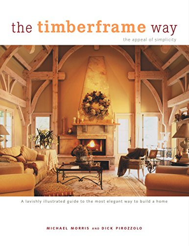 9781592281503: The Timberframe Way: A lavishly illustrated guide to the most elegant way to build a home