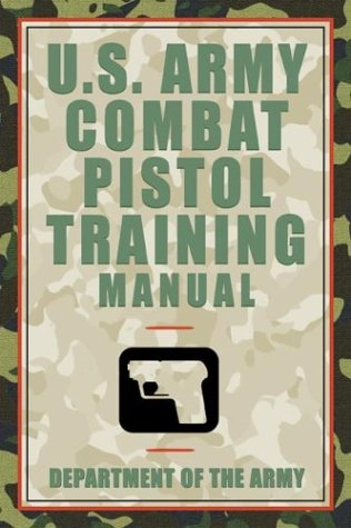 9781592281572: U.S. Army Combat Pistol Training Manual