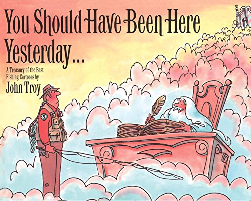 9781592281756: You Should Have Been Here Yesterday...: A Treasury of the Best Fishing Cartoons