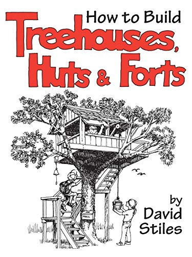 How to Build Treehouses, Huts, and Forts: David Stiles
