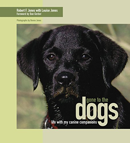 Gone to the Dogs: Life with My Canine Companions: Jones, Robert F., With Louise Jones