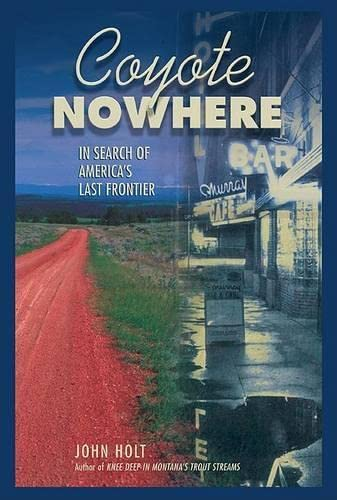 Coyote Nowhere: In Search of America's Last: John Holt
