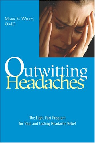 Outwitting Headaches: The Eight-Part Program for Total: Wiley, Mark V.