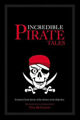 Incredible Pirate Tales: Fourteen Classic Stories of