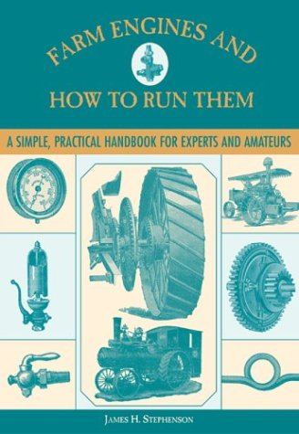 Farm Engines and How to Run Them: Stephenson, James H.