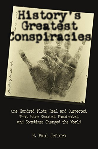 9781592283255: History's Greatest Conspiracies: One Hundred Plots, Real and Suspected, That have Shocked, Fascinated, and Sometimes Changed the World