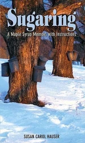 9781592283774: Sugaring: A Maple Syrup Memoir, with Instructions