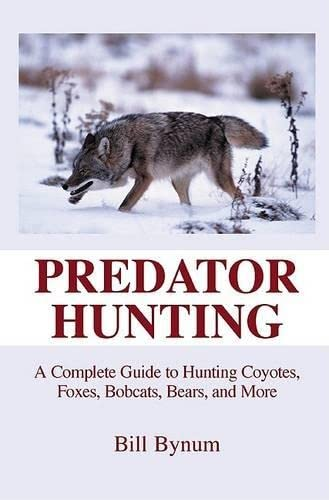 9781592283880: Predator Hunting: A Complete Guide to Hunting Coyotes, Foxes, Bobcats, Bears, and More