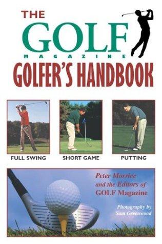 The Golf Magazine Golfer's Handbook: Morrice, Peter