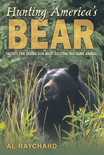 Hunting America's Bear: Tactics for Taking Our: Raychard, Al