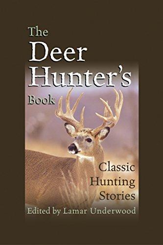 The Deer Hunter's Book: Classic Hunting Stories: Lamar Underwood editor