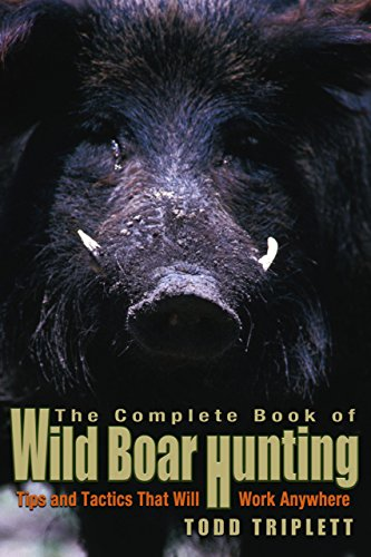 Complete Book of Wild Boar Hunting: Tips And Tactics That Will Work Anywhere