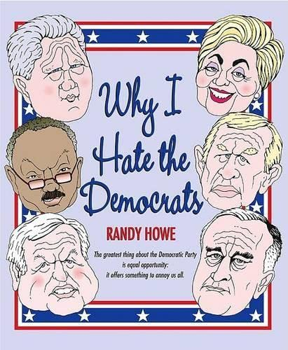 Why I Hate the Democrats: Howe, Randy