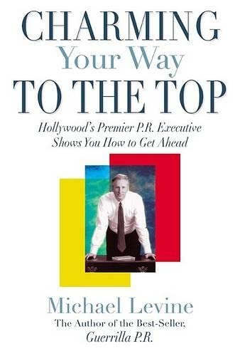 9781592284405: Charming Your Way To the Top: Hollywood's Premier P.R. Executive Shows You How to Get Ahead