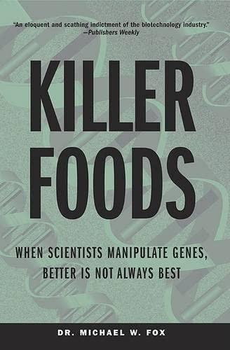 Killer Foods: When Scientists Manipulate Genes, Better: Michael W. Fox